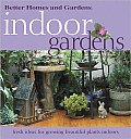 Better Homes and Gardens Indoor Gardens (Better Homes & Gardens)