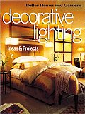 Better Homes and Gardens Decorative Lighting: Ideas & Projects (Better Homes & Gardens)