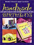 Better Homes and Gardens Handmade Birthdays: 101 Gift, Cake & Card Ideas for Ages 1 to 101