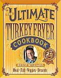 The Ultimate Turkey Fryer Cookbook: Recipes for Everything to Cook in Your Fryer (Meredith(r) Press)