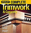 Complete Trimwork & Carpentry (Stanley Complete Projects Made Easy)