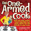 One Armed Cook: Quick and Easy Recipes Smart Meal Plans & Savy Advice for New (and Not So New) Moms