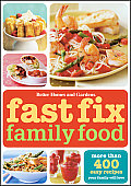 Fast Fix Family Food More Than 400 Easy Recipes Your Family Will Love