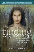 Finding Angela Shelton The True Story Of One Womans Triumph Over Sexual Abuse