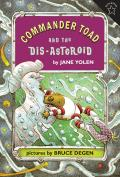 Commander Toad & The Dis-Asteroid by Jane Yolen