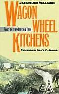 Wagon Wheel Kitchens: Food on the Oregon Trail Cover