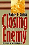 Closing with the Enemy: How GIS Fought the War in Europe, 1944-1945 (Modern World Studies)