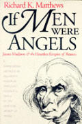 If Men Were Angels James Madison & the Heartless Empire of Reason