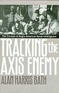Tracking the Axis Enemy: The Triumph of Anglo-American Naval Intelligence (Modern War Studies)