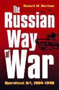 The Russian Way of War: Operational Art, 1904-1940 (Modern War Studies)
