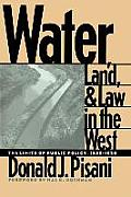 Water, Land, and Law in the West: The Limits of Public Policy, 1850-1920 (Development of Western Resources)