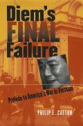 Diem's Final Failure: Prelude to America's War in Vietnam (Modern War Studies)