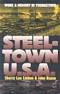 Steeltown USA Work & Memory in Youngstown