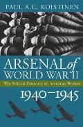 Arsenal of World War II: The Political Economy of American Warfare, 1940-1945 (Modern War Studies)
