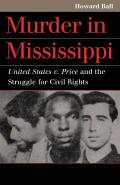 Murder in Mississippi: United States v. Price and the Struggle for Civil Rights (Landmark Law Cases & American Society) Cover