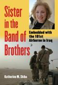 Sister in the Band of Brothers Embedded with the 101st Airborne in Iraq