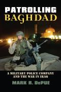 Patrolling Baghdad: A Military Police Company and the War in Iraq (Modern War Studies)