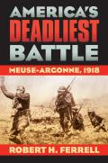 America's Deadliest Battle : Meuse-argonne, 1918 (07 Edition) Cover