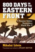 800 Days on the Eastern Front: A Russian Soldier Remembers World War II (Modern War Studies) Cover