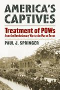 America's Captives: Treatment of POWs from the Revolutionary War to the War on Terror (Modern War Studies) Cover