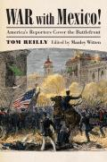 War with Mexico!: America's Reporters Cover the Battlefront (Modern War Studies)