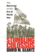 Stumbling Colossus: The Red Army on the Eve of World War (Modern War Studies) Cover