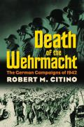 Death of the Wehrmacht: The German Campaigns of 1942 (Modern War Studies) Cover
