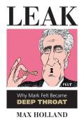Leak: Why Mark Felt Became Deep Throat