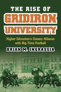 The Rise of Gridiron University: Higher Education's Uneasy Alliance with Big-Time Football (Culture America)