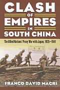 Clash of Empires in South China: The Allied Nations' Proxy War with Japan, 1935-1941 (Modern War Studies) Cover