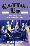 Cuttin' Up: How Early Jazz Got America's Ear (Culture America) Cover