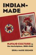 Indian-Made: Navajo Culture in the Marketplace, 1868-1940 (Culture America) Cover