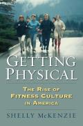 Getting Physical: The Rise of Fitness Culture in America (Culture America)