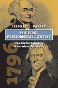 The First Presidential Contest: 1796 and the Founding of American Democracy (American Presidential Elections)