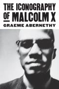The Iconography of Malcolm X (Culture America)