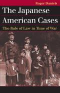 The Japanese American Cases: The Rule of Law in Time of War (Landmark Law Cases & American Society)