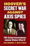 Hoover's Secret War Against Axis Spies: FBI Counterespionage During World War II (Modern War Studies)