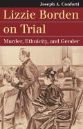 Lizzie Borden on Trial: Murder, Ethnicity, and Gender (Landmark Law Cases & American Society)