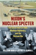 Nixon's Nuclear Specter: The Secret Alert of 1969, Madman Diplomacy, and the Vietnam War (Modern War Studies)