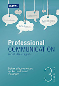 Professional Communication: Deliver Effective Written, Spoken and Visual Messages