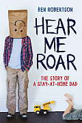 Hear Me Roar: The Story of a Stay-At-Home Dad