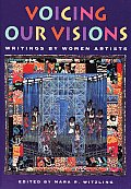 Voicing Our Visions Writings By Women Artists