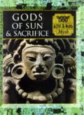 Gods of Sun and Sacrifice: Aztec and Maya Myth