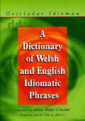 Geiriadur Idiomau: A Dictionary of Welsh and English Idiomatic Phrases