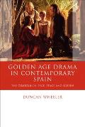 Golden Age Drama in Contemporary Spain: The Comedia on Page, Stage and Screen (University of Wales - Iberian and Latin American Studies)