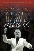 Owain Arwel Hughes: My Life in Music