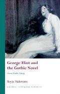 George Eliot and the Gothic Novel: Genres, Gender, Feeling