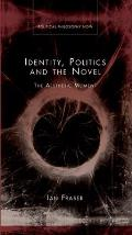 Identity, Politics and the Novel: The Aesthetic Moment