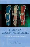 France's Colonial Legacies: Memory, Identity and Narrative