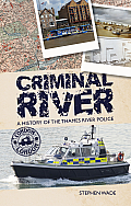 Criminal River: A History of the Thames River Police